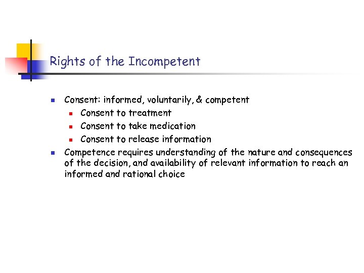 Rights of the Incompetent n n Consent: informed, voluntarily, & competent n Consent to
