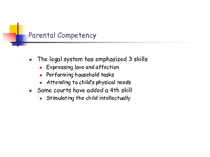 Parental Competency n The legal system has emphasized 3 skills n n Expressing love