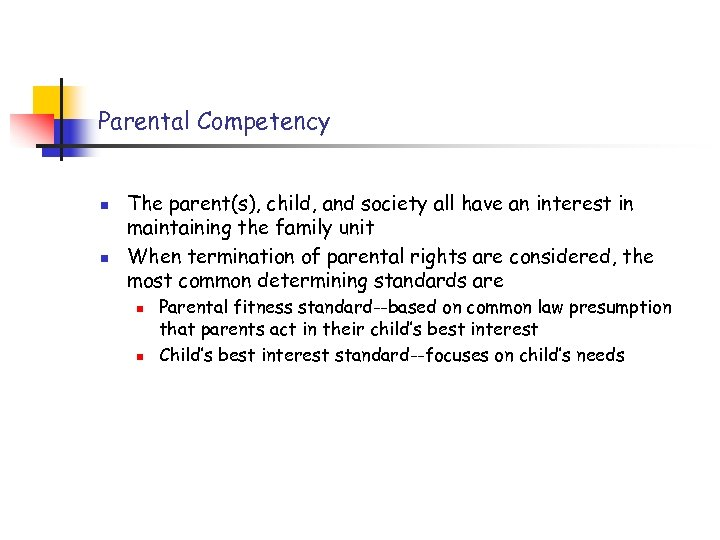 Parental Competency n n The parent(s), child, and society all have an interest in