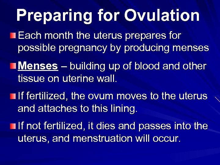 Preparing for Ovulation Each month the uterus prepares for possible pregnancy by producing menses