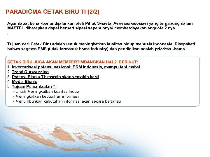 PARADIGMA CETAK BIRU TI (2/2) Agar dapat benar-benar dijalankan oleh Pihak Swasta, Asosiasi-asosiasi yang