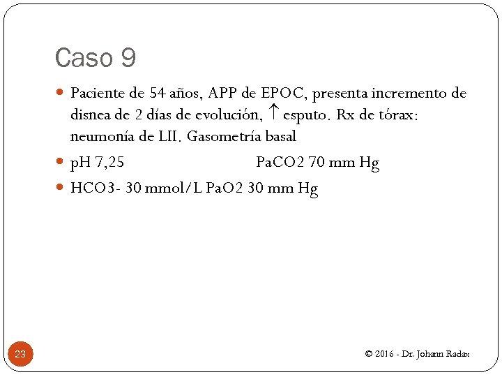 Caso 9 Paciente de 54 años, APP de EPOC, presenta incremento de disnea de