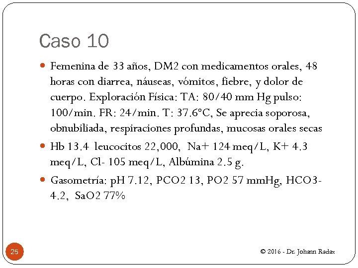 Caso 10 Femenina de 33 años, DM 2 con medicamentos orales, 48 horas con