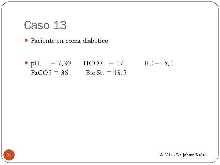 Caso 13 Paciente en coma diabético p. H = 7, 30 HCO 3 -