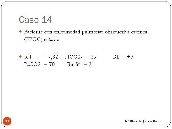 Caso 14 Paciente con enfermedad pulmonar obstructiva crónica (EPOC) estable p. H = 7,