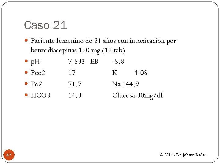 Caso 21 Paciente femenino de 21 años con intoxicación por 47 benzodiacepinas 120 mg
