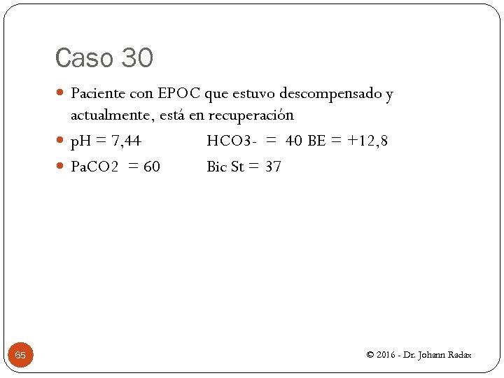 Caso 30 Paciente con EPOC que estuvo descompensado y actualmente, está en recuperación p.