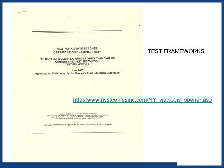 TEST FRAMEWORKS http: //www. nystce. nesinc. com/NY_viewobjs_opener. asp