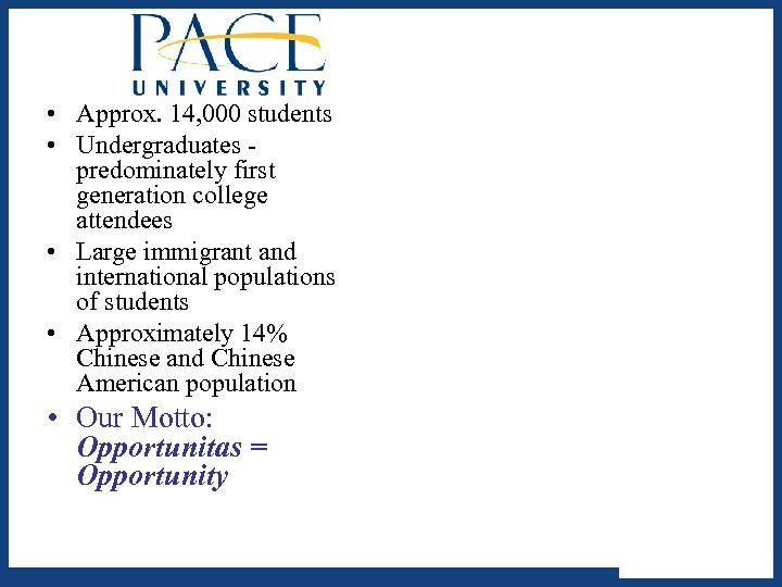 • Approx. 14, 000 students • Undergraduates predominately first generation college attendees •