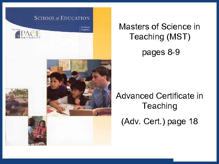 Masters of Science in Teaching (MST) pages 8 -9 Advanced Certificate in Teaching (Adv.