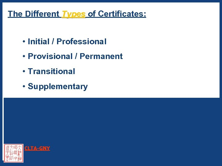 The Different Types of Certificates: Types • Initial / Professional • Provisional / Permanent