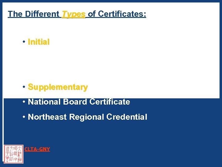 The Different Types of Certificates: Types • Initial / Professional Initial • Provisional /