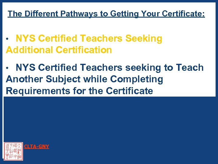 The Different Pathways to Getting Your Certificate: • NYS Certified Teachers Seeking Additional Certification