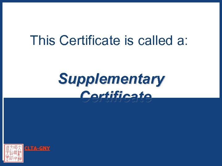 This Certificate is called a: Supplementary Certificate CLTA-GNY