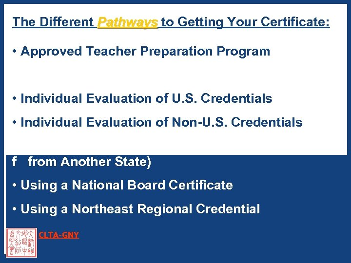 The Different Pathways to Getting Your Certificate: Pathways • Approved Teacher Preparation Program •