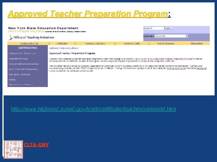 Approved Teacher Preparation Program: Program http: //www. highered. nysed. gov/tcert/certificate/teachrecommend. htm CLTA-GNY