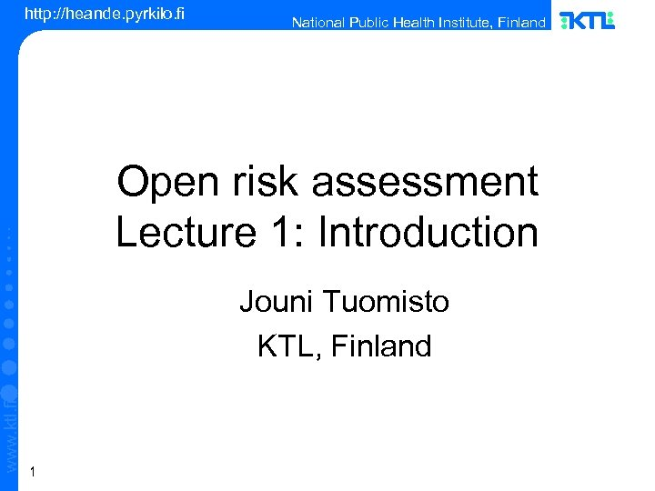 http: //heande. pyrkilo. fi National Public Health Institute, Finland Open risk assessment Lecture 1: