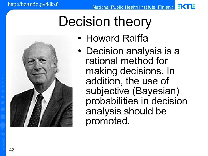 http: //heande. pyrkilo. fi National Public Health Institute, Finland Decision theory www. ktl. fi