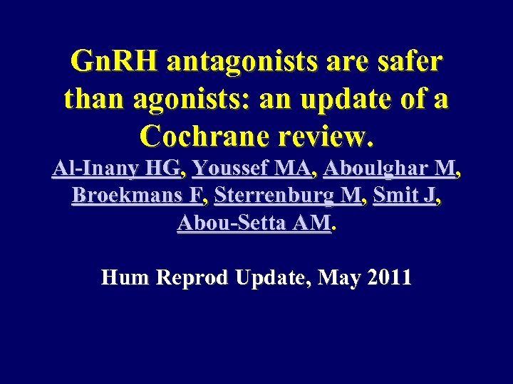 Gn. RH antagonists are safer than agonists: an update of a Cochrane review. Al-Inany