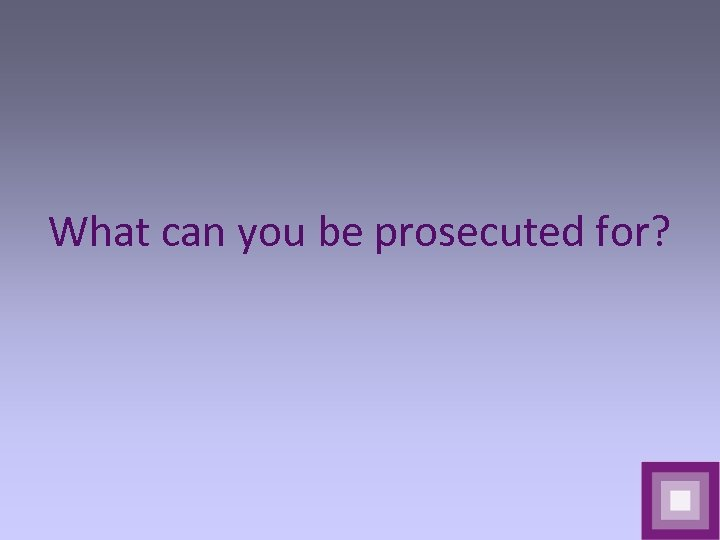 What can you be prosecuted for?