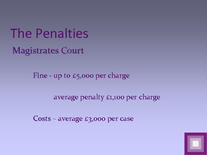 The Penalties Magistrates Court Fine - up to £ 5, 000 per charge average