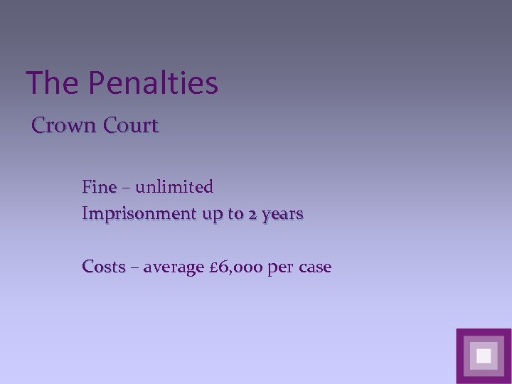 The Penalties Crown Court Fine – unlimited Imprisonment up to 2 years Costs –