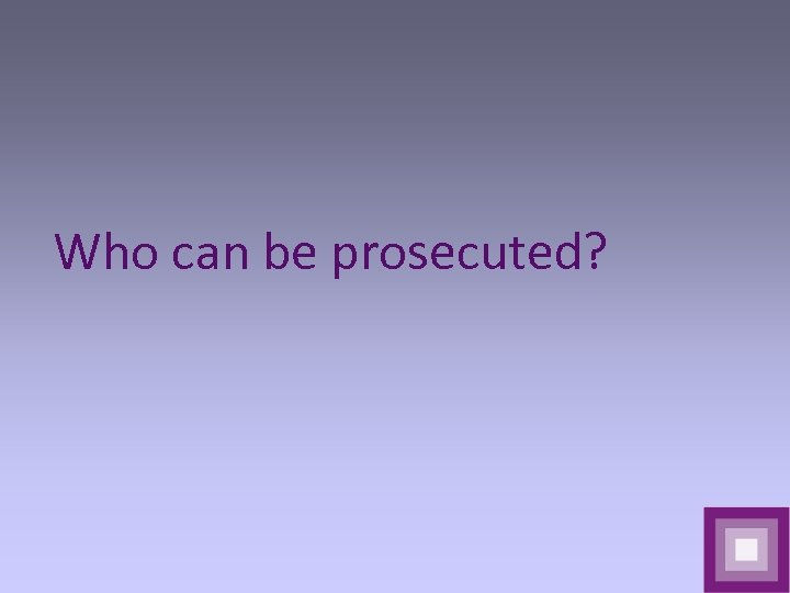 Who can be prosecuted?