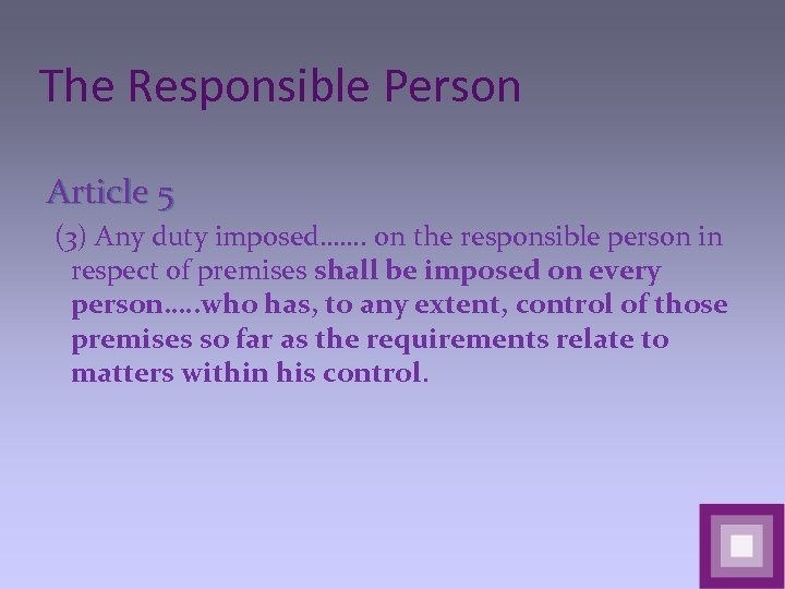 The Responsible Person Article 5 (3) Any duty imposed……. on the responsible person in