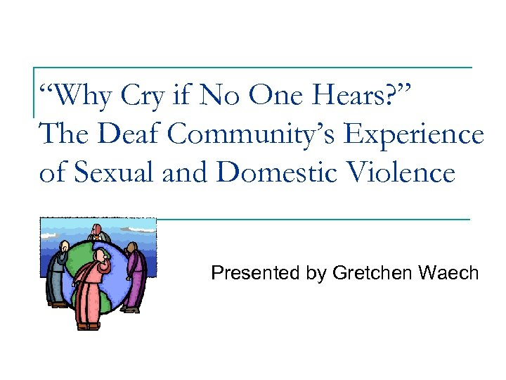"""""""Why Cry if No One Hears? """" The Deaf Community's Experience of Sexual and"""
