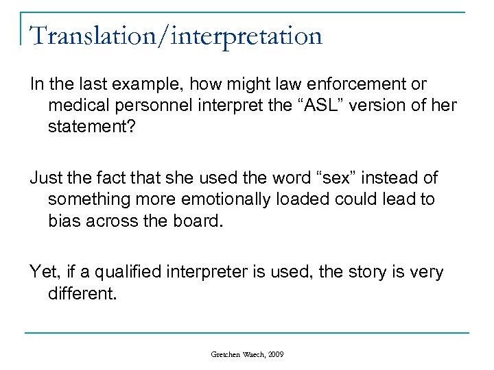 Translation/interpretation In the last example, how might law enforcement or medical personnel interpret the