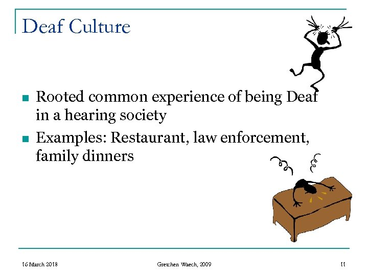 Deaf Culture n n Rooted common experience of being Deaf in a hearing society