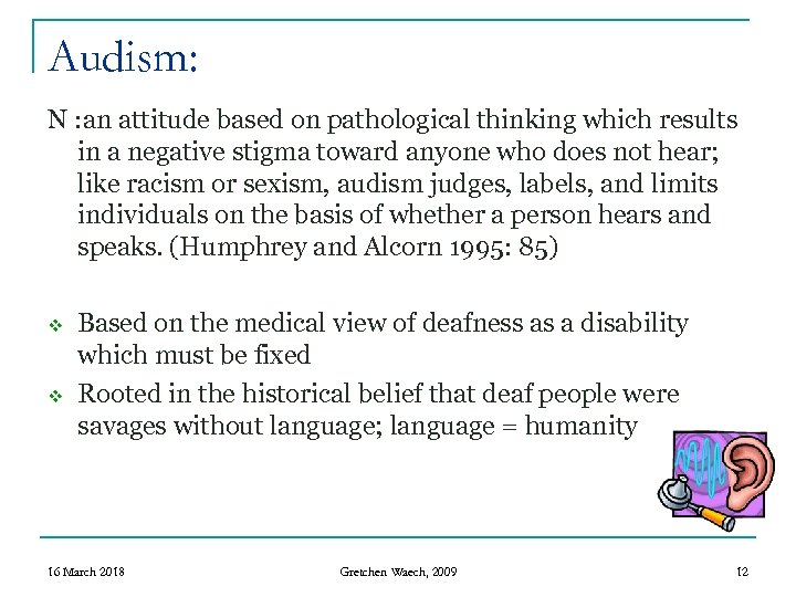 Audism: N : an attitude based on pathological thinking which results in a negative