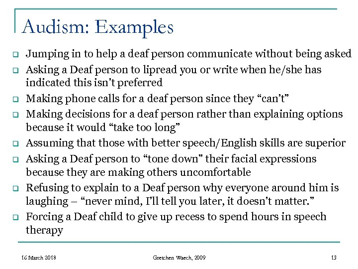 Audism: Examples q q q q Jumping in to help a deaf person communicate