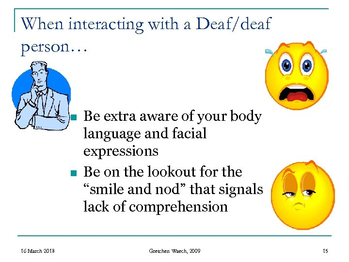 When interacting with a Deaf/deaf person… n n 16 March 2018 Be extra aware
