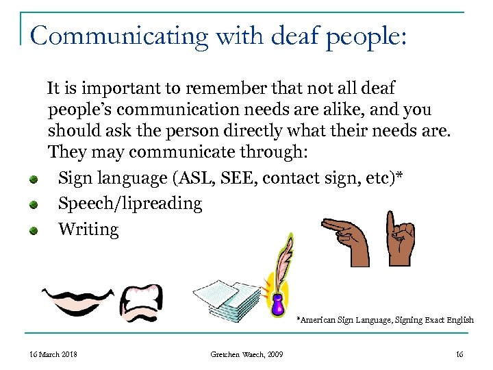 Communicating with deaf people: It is important to remember that not all deaf people's