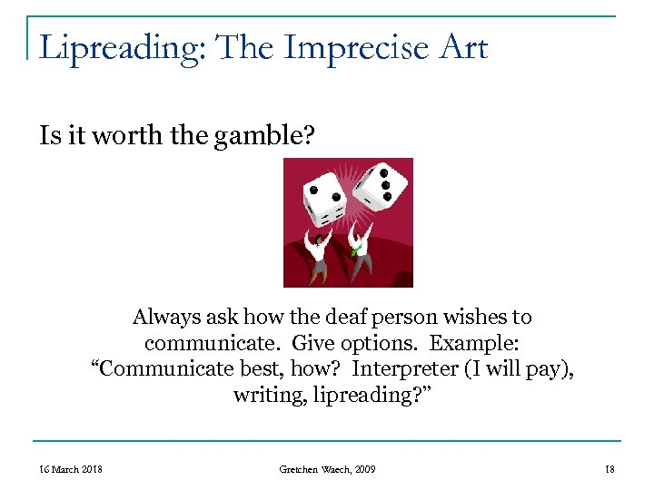Lipreading: The Imprecise Art Is it worth the gamble? Always ask how the deaf