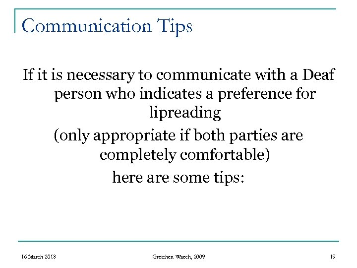 Communication Tips If it is necessary to communicate with a Deaf person who indicates