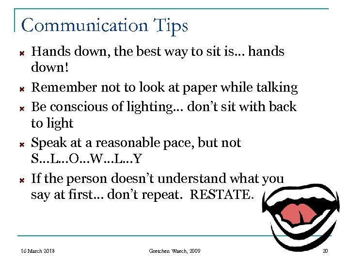 Communication Tips Hands down, the best way to sit is… hands down! Remember not