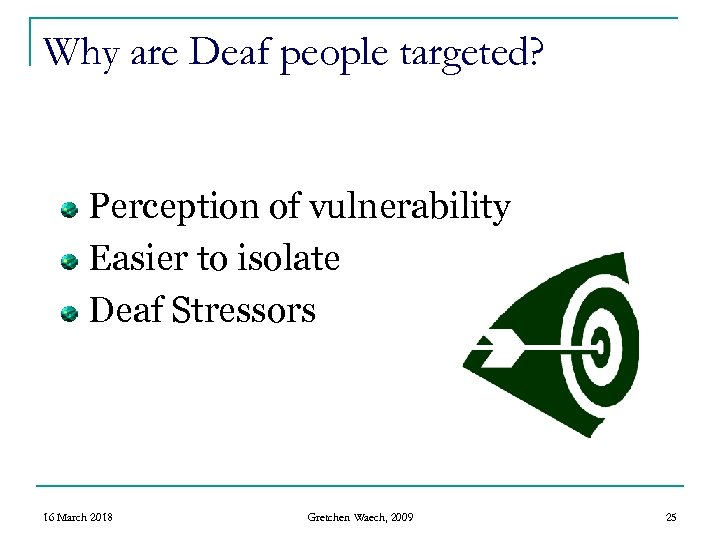 Why are Deaf people targeted? Perception of vulnerability Easier to isolate Deaf Stressors 16
