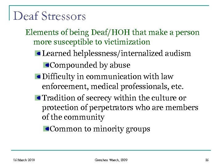 Deaf Stressors Elements of being Deaf/HOH that make a person more susceptible to victimization