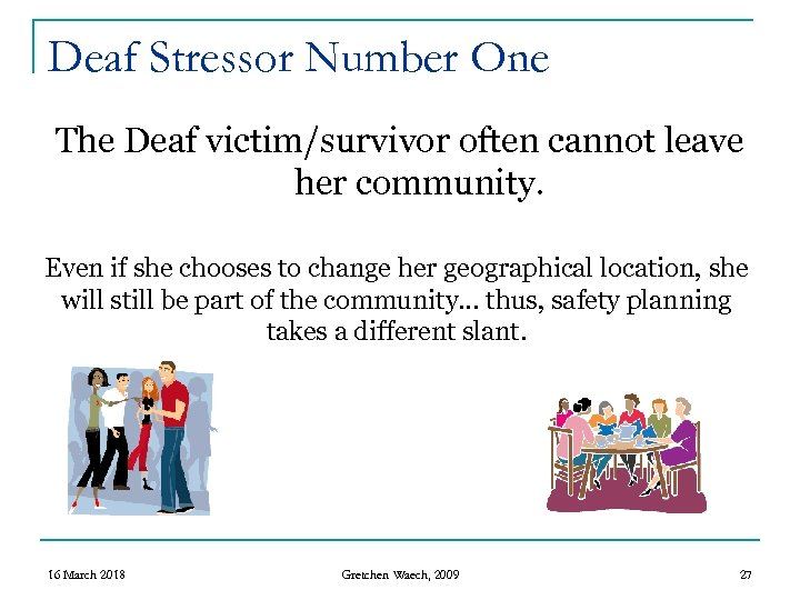 Deaf Stressor Number One The Deaf victim/survivor often cannot leave her community. Even if