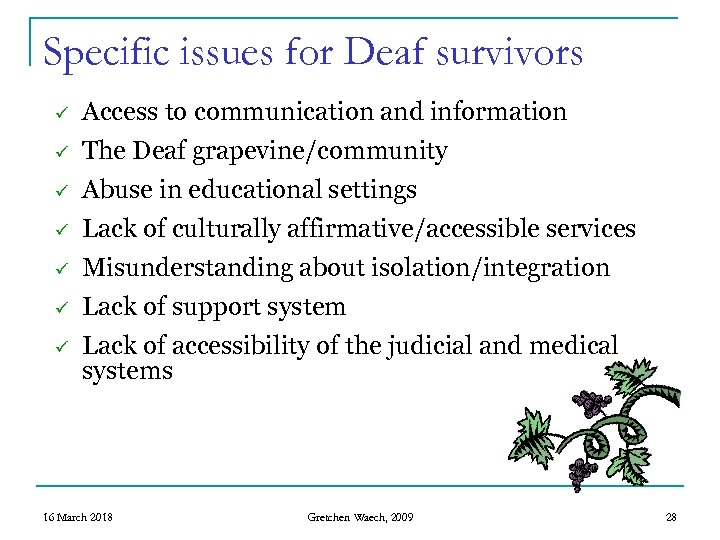 Specific issues for Deaf survivors ü Access to communication and information ü The Deaf