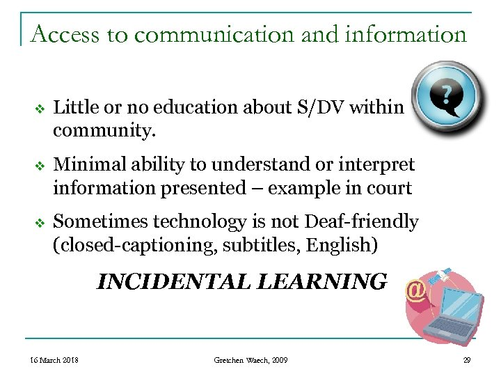 Access to communication and information v Little or no education about S/DV within community.