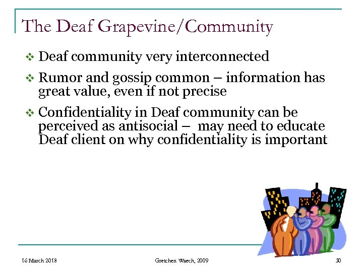 The Deaf Grapevine/Community v Deaf community very interconnected v Rumor and gossip common –