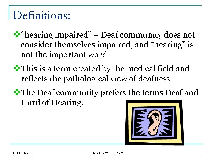 """Definitions: v""""hearing impaired"""" – Deaf community does not consider themselves impaired, and """"hearing"""" is"""