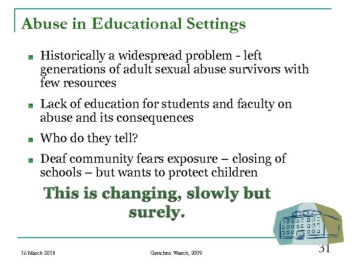 Abuse in Educational Settings Historically a widespread problem - left generations of adult sexual
