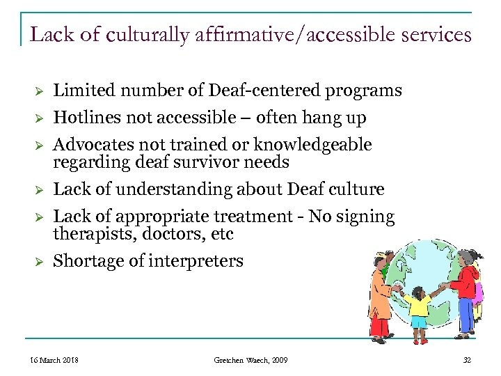 Lack of culturally affirmative/accessible services Ø Limited number of Deaf-centered programs Ø Hotlines not