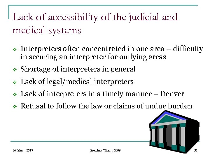 Lack of accessibility of the judicial and medical systems v Interpreters often concentrated in