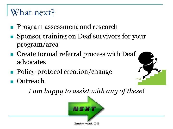 What next? n n n Program assessment and research Sponsor training on Deaf survivors