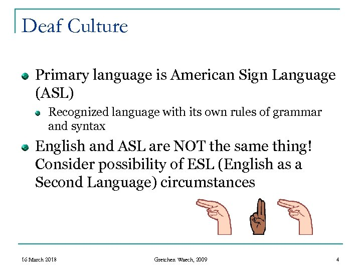 Deaf Culture Primary language is American Sign Language (ASL) Recognized language with its own